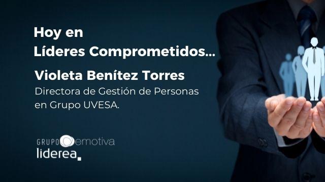 Entrevista a Líderes Comprometidos, Violeta Benítez Torres de Grupo UVESA